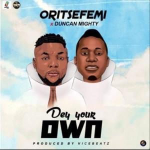 Oritse Femi - Dey Your Own (Remix) ft. Duncan Mighty